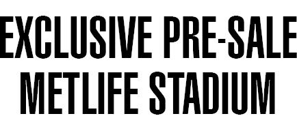 Exclusive pre-sale - Metlife Stadium