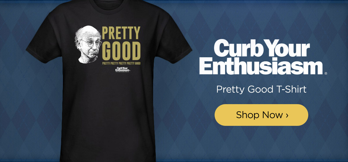 Curb Your Enthusiasm Pretty Good T-Shirt