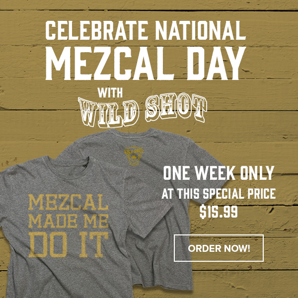 Celebrate National Mezcal Day with Wild Shot. One Week Only at this special price $15.99. Order Now!