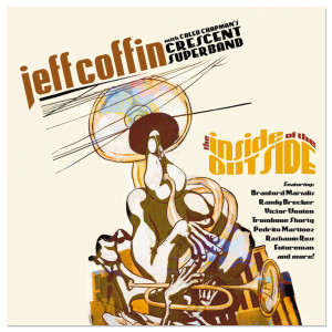"""Jeff Coffin with Caleb Chapman's Crescent Super Band """"The Inside of the Outside"""" CD"""