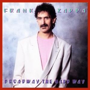 Frank Zappa - Broadway The Hard Way (1988)