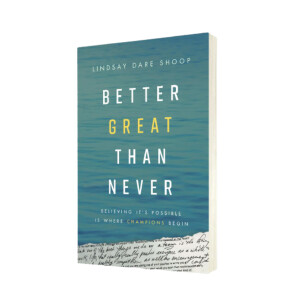 Better Great Than Never by Lindsay Dare Shoop