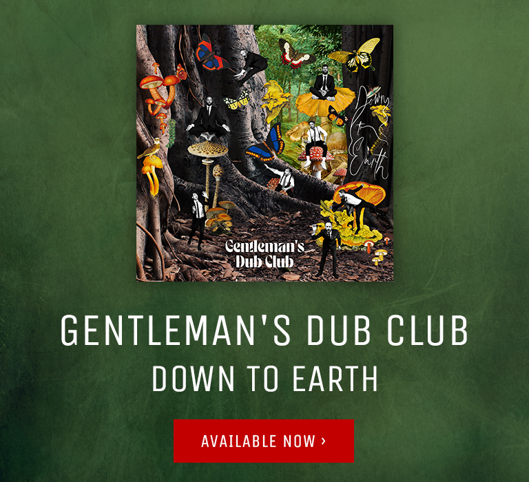 Gentleman's Dub Club's Down To Earth available now.
