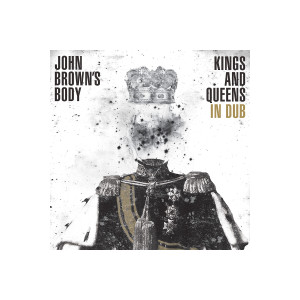 John Brown's Body - Kings And Queens In Dub (MP3 Digital Download)