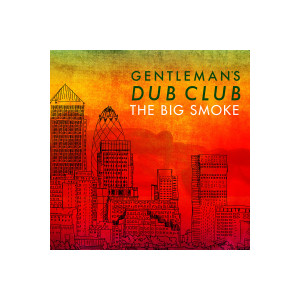 Gentleman's Dub Club – The Big Smoke Digital Download