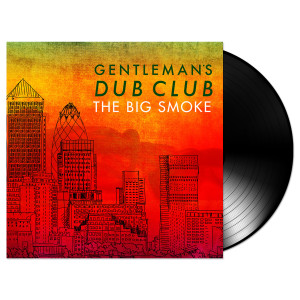 Gentleman's Dub Club – The Big Smoke LP