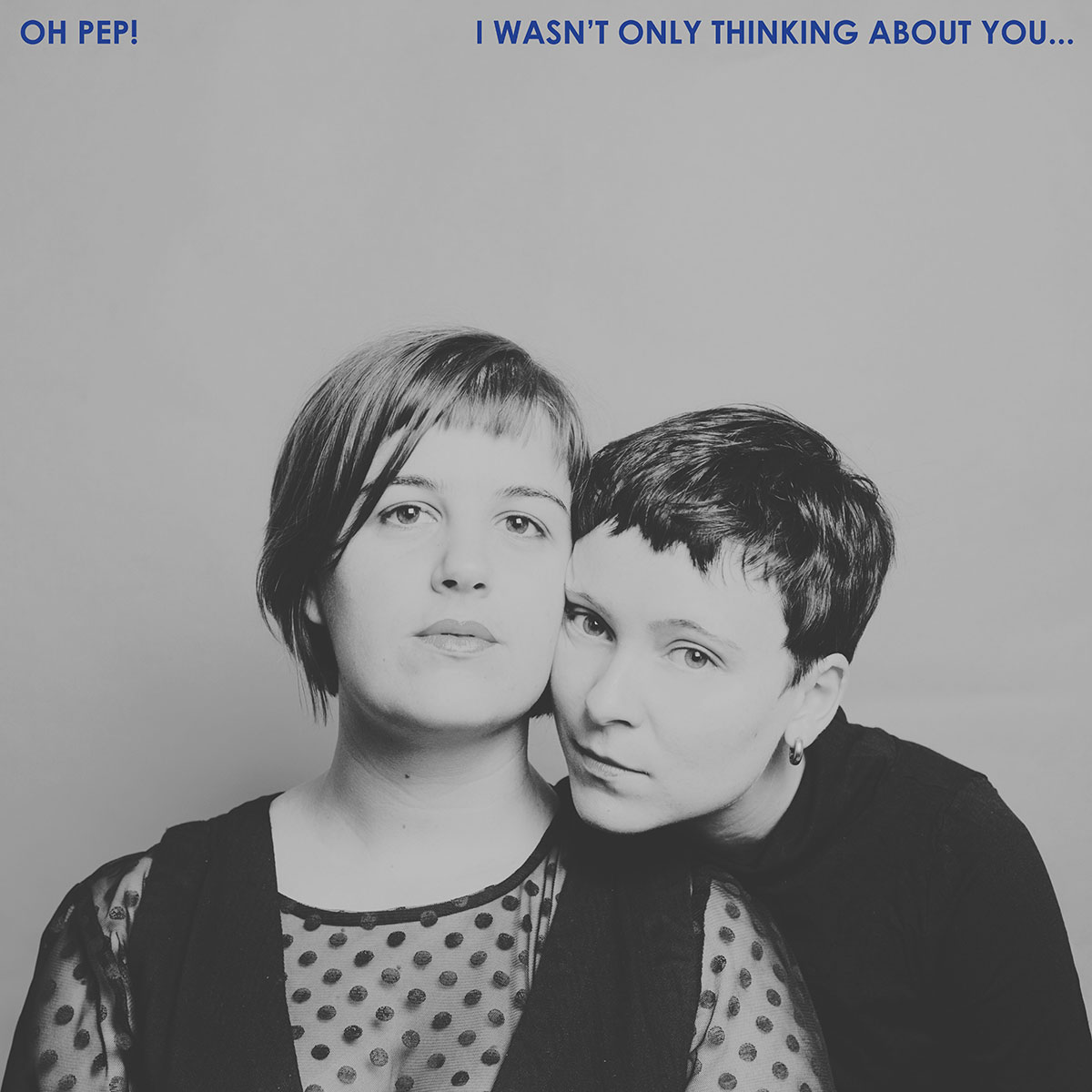 Oh Pep!  - I Wasn't Only Thinking About You… Digital Download