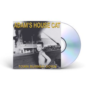 "Adam's House Cat ""Town Burned Down"" CD"