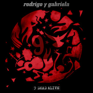Rodrigo y Gabriela 9 Dead Alive Digital Download