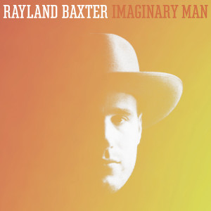 Rayland Baxter - Imaginary Man (MP3 or FLAC - Digital Download)