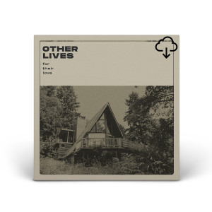 Other Lives – For Their Love Digital Download