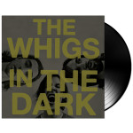 The Whigs - In The Dark LP
