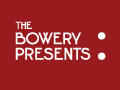 The Bowery Presents: