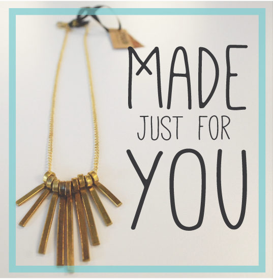 New Jewelry: MADE just for you