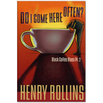 Henry Rollins - Do I Come Here Often?
