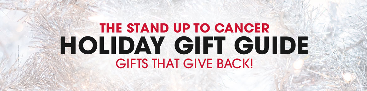 The Stand Up To Cancer Holiday Gift Guide. Gifts that give back!