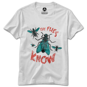 The Flies Know T-Shirt