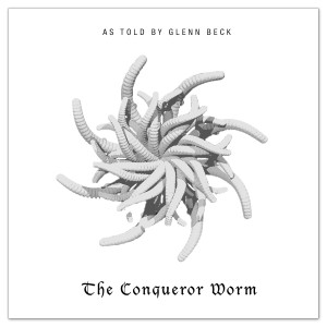 The Conqueror Worm as told by Glenn Beck [Digital Download]