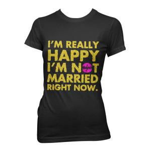 I'm Really Happy I'm Not Married Jr. Tee