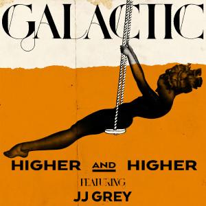 Galactic Higher and Higher (feat. JJ Grey) Digital Download