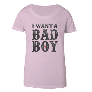 I want a Bad Boy Women's Tee