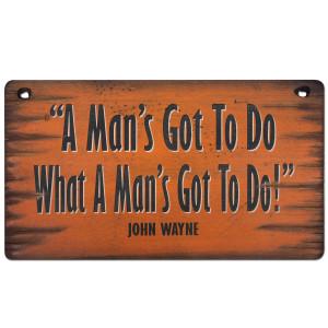John Wayne Mans Got To Do 11x20 Wood Sign