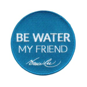 Be Water My Friend Embroidered Patch