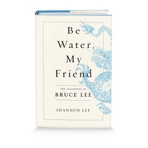 BE WATER, MY FRIEND The Teachings of Bruce Lee by Shannon Lee **SIGNED BY SHANNON LEE