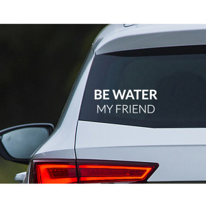 Be Water, My Friend Car Decal