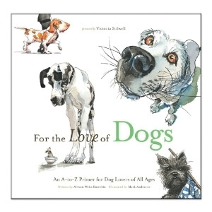 For the Love of Dogs: An A-to-Z Primer for Dog Lovers of All Ages by Allison Entrekin