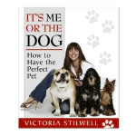 It's Me or the Dog: How to Have the Perfect Pet by Victoria Stilwell