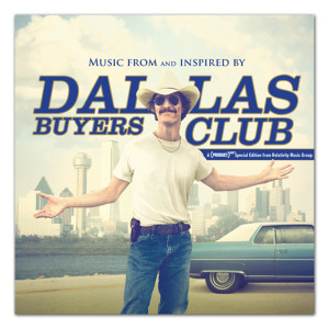 """""""Dallas Buyers Club - Music from and Inspired by the Film"""" Album"""