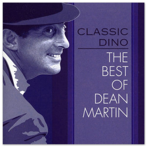 Dean Martin Classic Dino: The Best Of Dean Martin