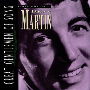 Dean Martin - Great Gentlemen Of Song / Spotlight On Dean Martin