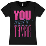 Tamar You Tried It Girlie T-Shirt