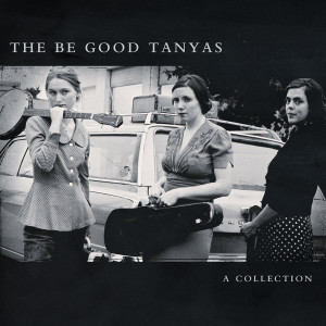 The Be Good Tanyas - A Collection (2000-2012) CD