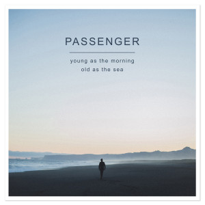 Passenger - Young as Morning, Old as the Sea MP3 Download