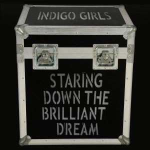 Indigo Girls - Staring Down The Brilliant Dream MP3 Download