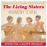 The Living Sisters - Harmony is Real: Songs For a Happy Holiday CD