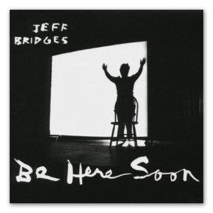 Jeff Bridges - Be Here Soon CD