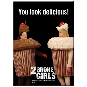 2 Broke Girls You Look Delicious Magnet