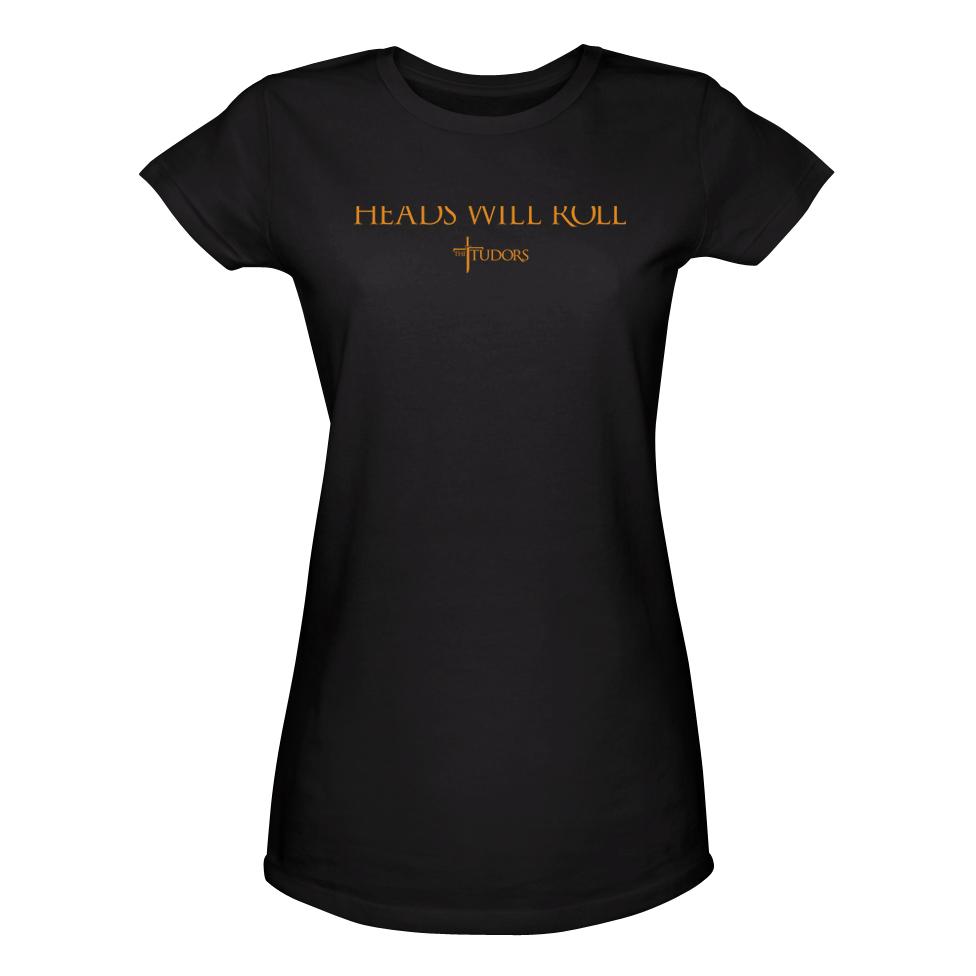"The Tudors ""Heads Will Roll"" Women's T-Shirt"