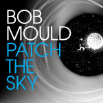 Bob Mould - Patch The Sky CD