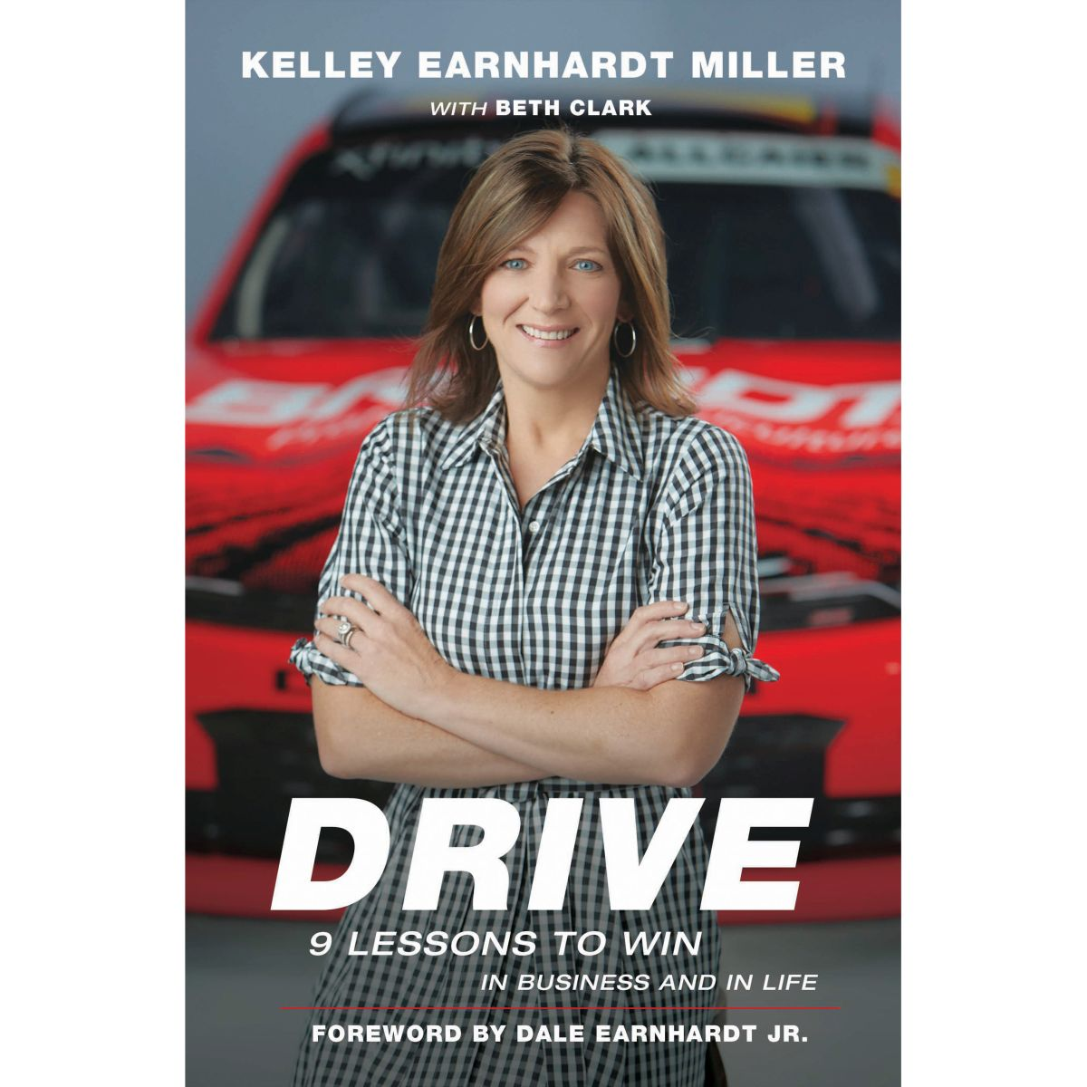 Drive: 9 Lessons To Win In Business & Life by Kelley Earnhardt foreward by Dale Earnhardt Jr. - Autographed by Kelley Earnhardt