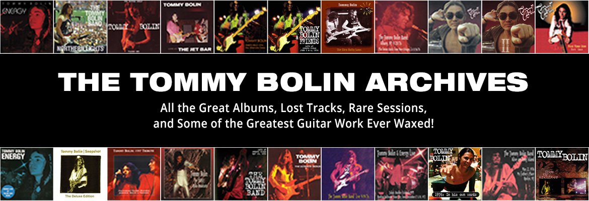 The Tommy Bolin Archives | All the great albums, lost tracks, rare sessions, and some of the greatest guitar work ever waxed!