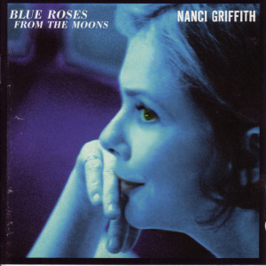 Nanci Griffith - Blue Roses from the Moons CD