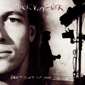 Jack Wagner - Don't Give Up Your Day Job CD