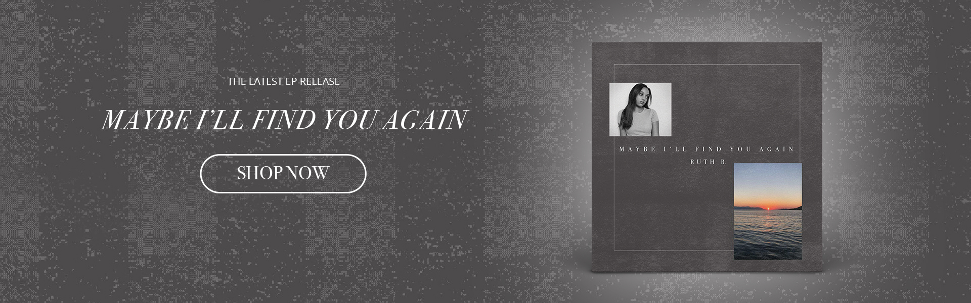 Ruth B. | Maybe I'll Find You Again | Order Now