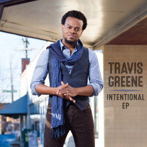 Travis Greene - Intentional EP MP3