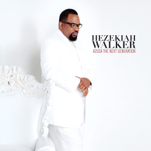 Hezekiah Walker - Azusa The Next Generation MP3